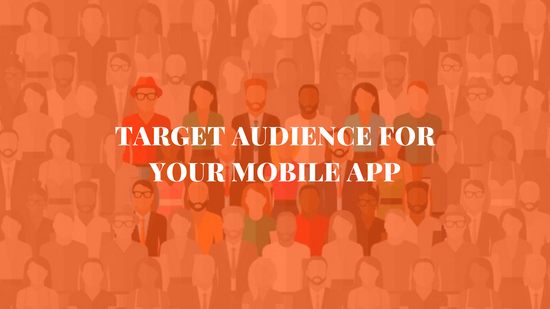How Identifying The Target Audience Of Your Mobile App Helps In Achieving Success