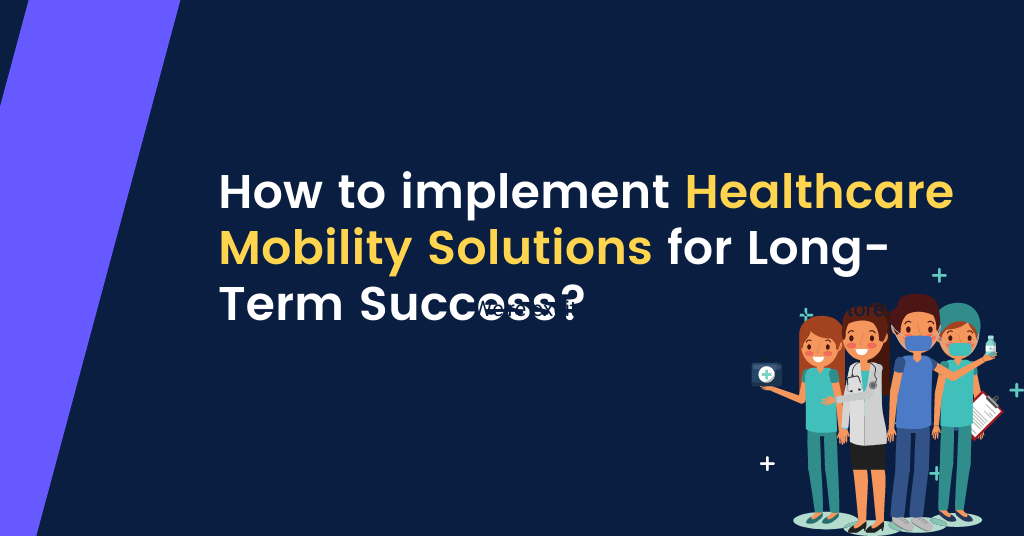 How-to-implement-Healthcare-Mobility-Solutions-for-Long-Term-Success_