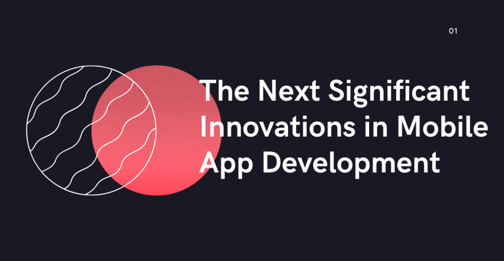 The Next Significant Innovations in Mobile App Development