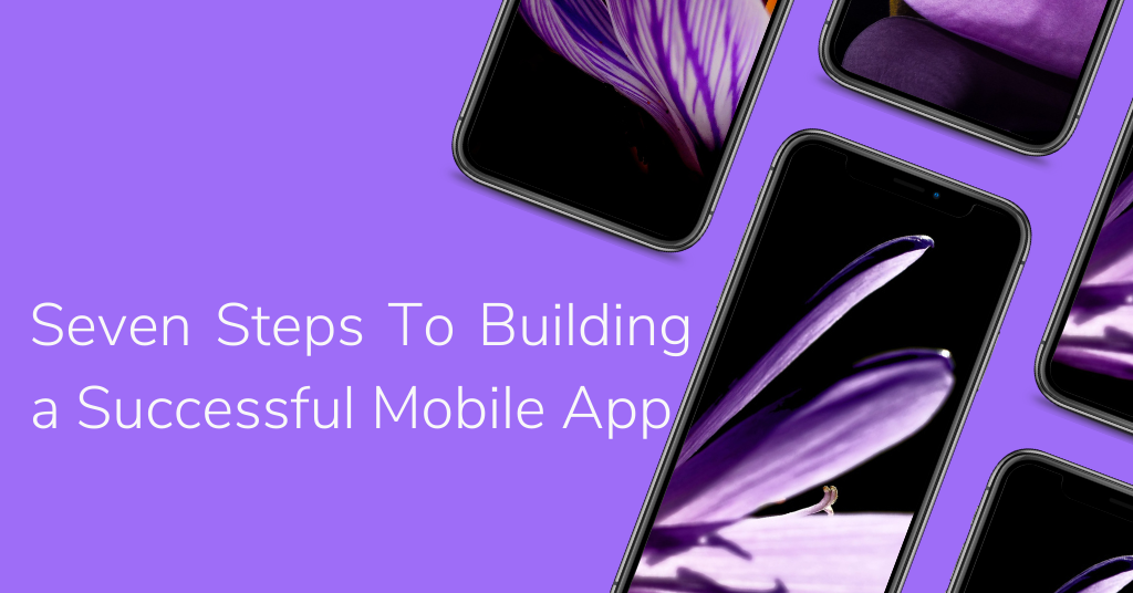 Seven Steps To Building a Successful Mobile App