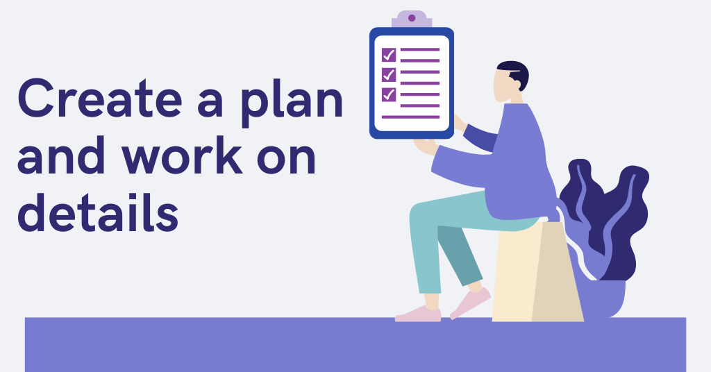 Create a plan and work on details