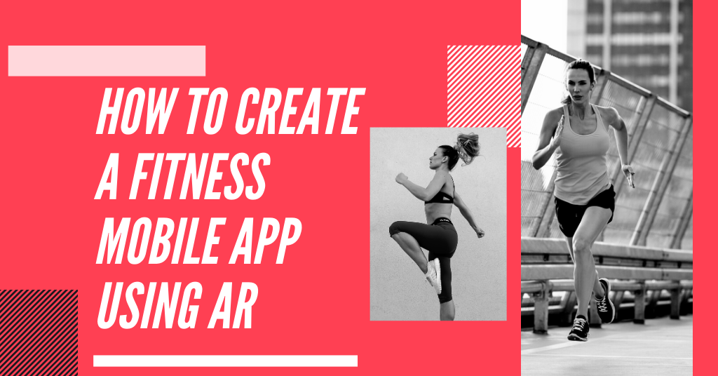 How To Create a Fitness Mobile App Using AR