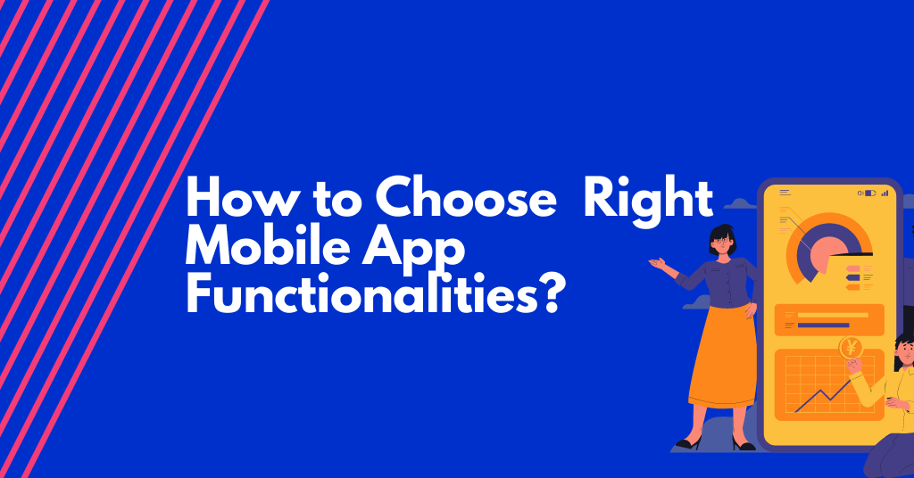 Choose the Right Mobile App Functionalities