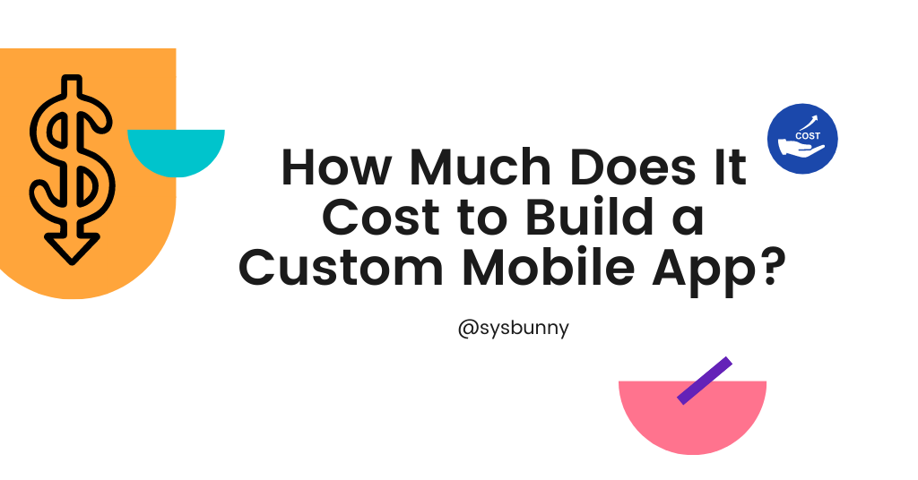 How Much Does It Cost to Build a Custom Mobile App