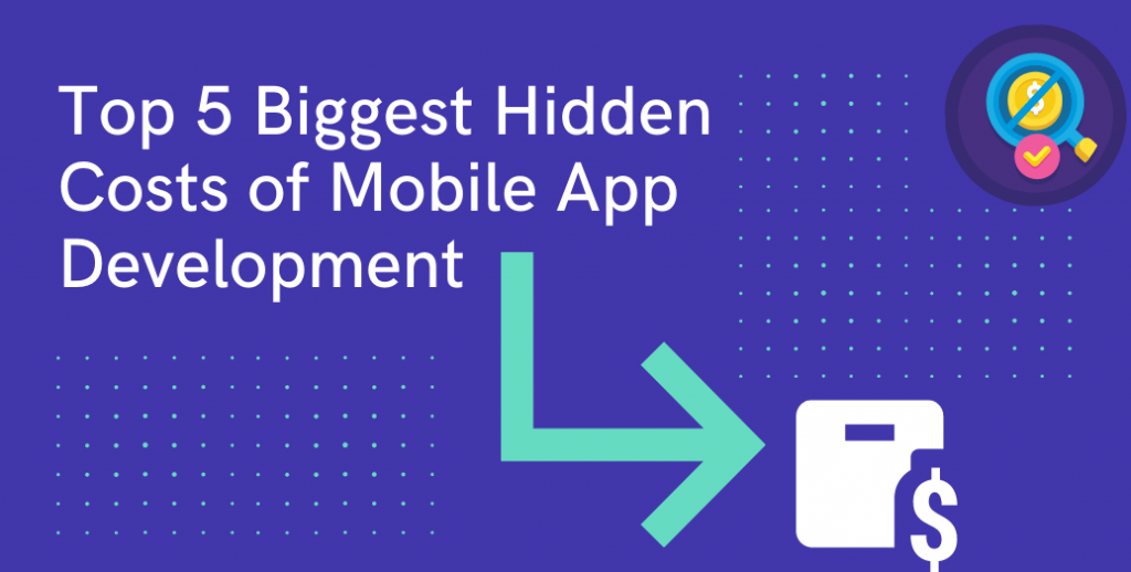 Top 5 Biggest Hidden Costs of Mobile App Development
